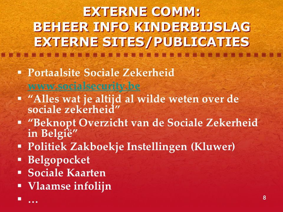 "8 EXTERNE COMM: BEHEER INFO KINDERBIJSLAG EXTERNE SITES/PUBLICATIES  Portaalsite Sociale Zekerheid www.socialsecurity.be  ""Alles wat je altijd al wi"