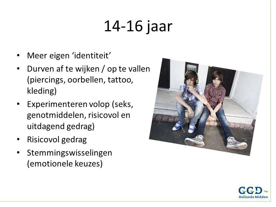 14-16 jaar Meer eigen 'identiteit' Durven af te wijken / op te vallen (piercings, oorbellen, tattoo, kleding) Experimenteren volop (seks, genotmiddele