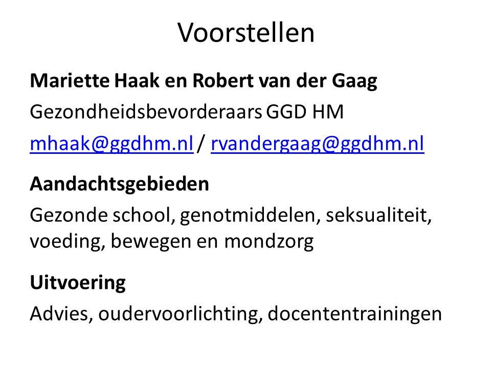 Voorstellen Mariette Haak en Robert van der Gaag Gezondheidsbevorderaars GGD HM mhaak@ggdhm.nlmhaak@ggdhm.nl / rvandergaag@ggdhm.nlrvandergaag@ggdhm.n