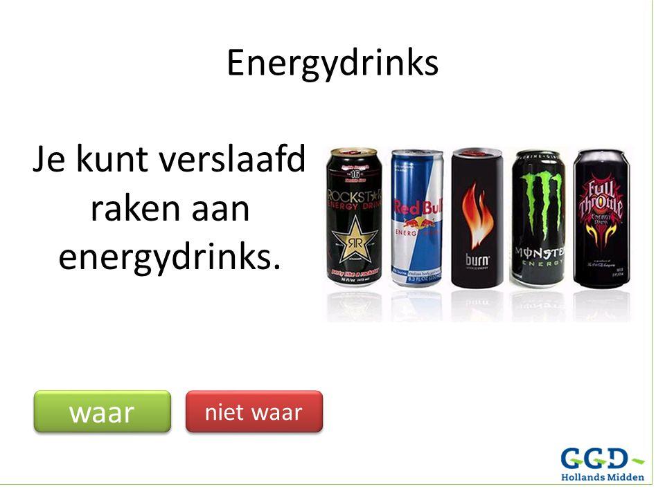 Je kunt verslaafd raken aan energydrinks. waar niet waar Energydrinks