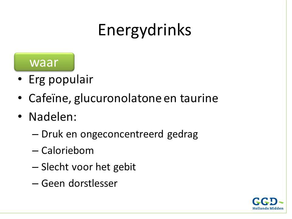 Erg populair Cafeïne, glucuronolatone en taurine Nadelen: – Druk en ongeconcentreerd gedrag – Caloriebom – Slecht voor het gebit – Geen dorstlesser En