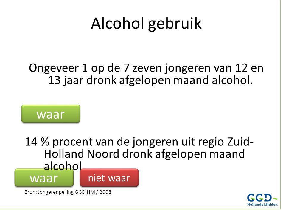 Alcohol gebruik Ongeveer 1 op de 7 zeven jongeren van 12 en 13 jaar dronk afgelopen maand alcohol. waar niet waar waar 14 % procent van de jongeren ui