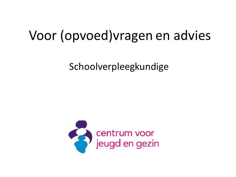 Voor (opvoed)vragen en advies Schoolverpleegkundige