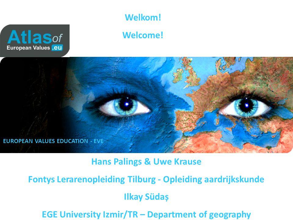 Welkom! Welcome! Hans Palings & Uwe Krause Fontys Lerarenopleiding Tilburg - Opleiding aardrijkskunde Ilkay Südaș EGE University Izmir/TR – Department