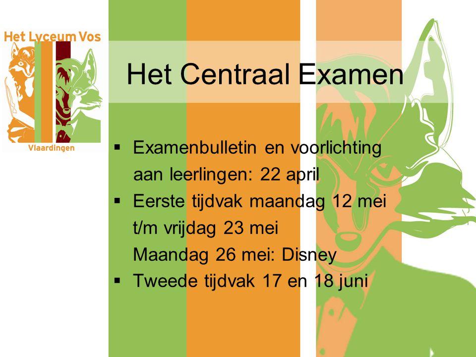 Het Centraal Examen  Examenbulletin en voorlichting aan leerlingen: 22 april  Eerste tijdvak maandag 12 mei t/m vrijdag 23 mei Maandag 26 mei: Disne