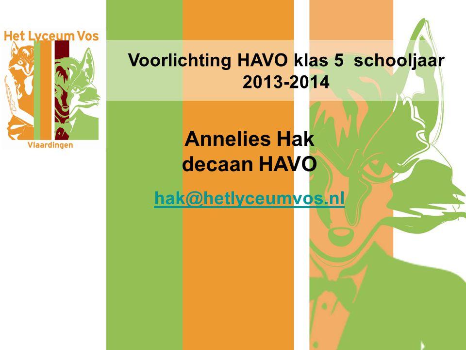 Voorlichting HAVO klas 5 schooljaar 2013-2014 Annelies Hak decaan HAVO hak@hetlyceumvos.nl