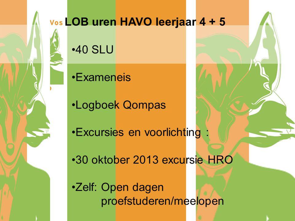 40 SLU Exameneis Logboek Qompas Excursies en voorlichting : 30 oktober 2013 excursie HRO Zelf: Open dagen proefstuderen/meelopen LOB uren HAVO leerjaa