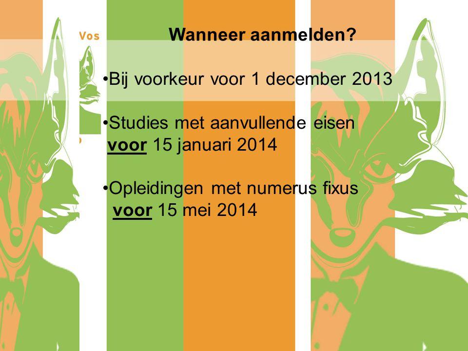 Bij voorkeur voor 1 december 2013 Studies met aanvullende eisen voor 15 januari 2014 Opleidingen met numerus fixus voor 15 mei 2014 Wanneer aanmelden?
