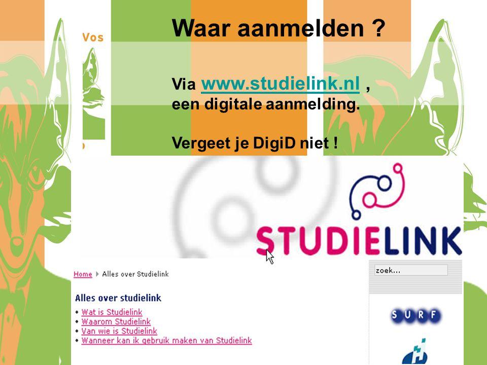 Waar aanmelden ? Via www.studielink.nl,www.studielink.nl een digitale aanmelding. Vergeet je DigiD niet !