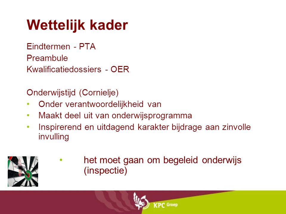 Wettelijk kader Eindtermen - PTA Preambule Kwalificatiedossiers - OER Onderwijstijd (Cornielje) Onder verantwoordelijkheid van Maakt deel uit van onde