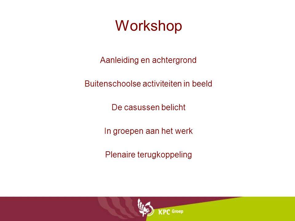 Workshop Aanleiding en achtergrond Buitenschoolse activiteiten in beeld De casussen belicht In groepen aan het werk Plenaire terugkoppeling