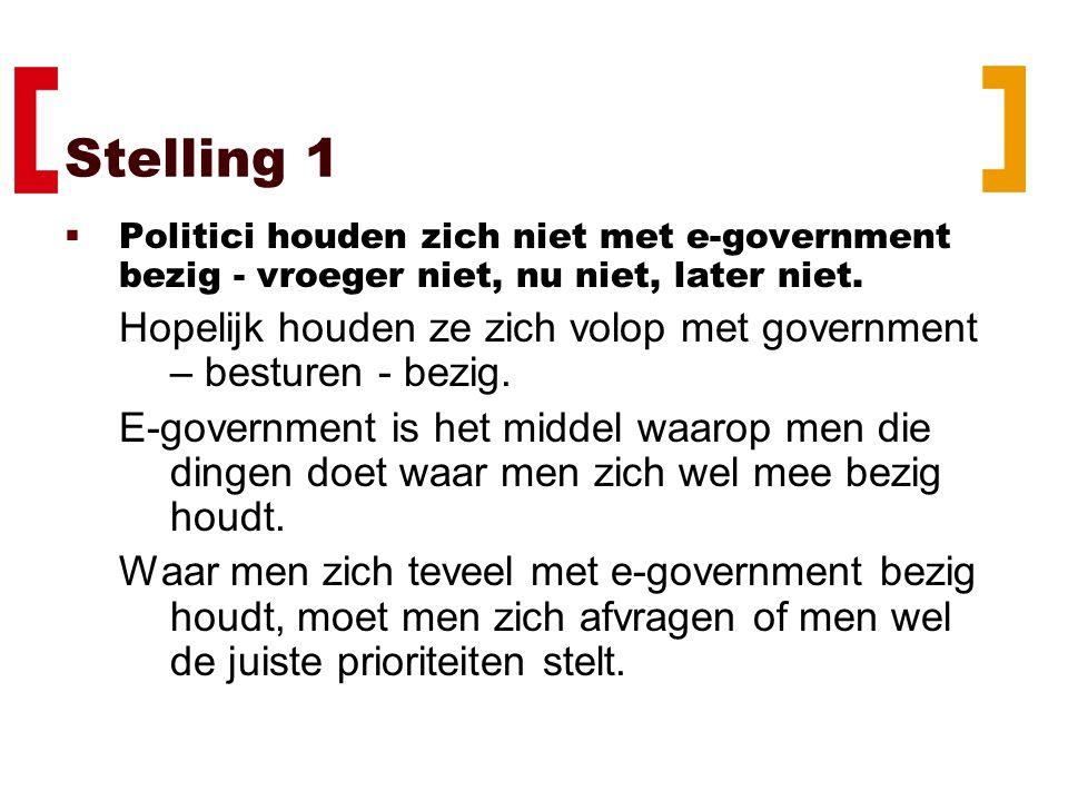 Stelling 2  Een bestuur dat zich niet met e-government bezig houdt, is verkeerd bezig.