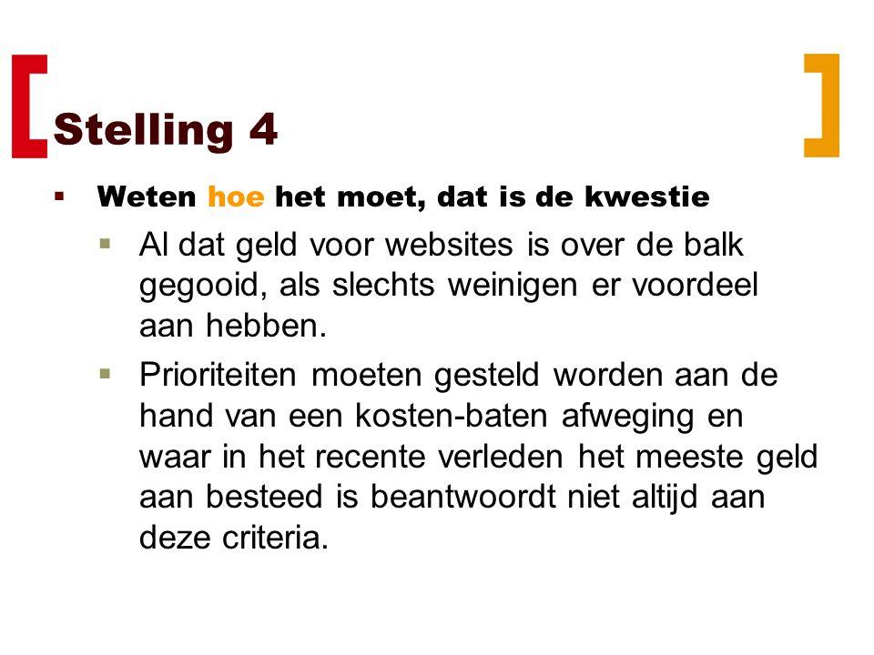 Stelling 4  Weten hoe het moet, dat is de kwestie  Al dat geld voor websites is over de balk gegooid, als slechts weinigen er voordeel aan hebben.