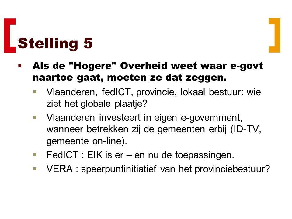 Stelling 5  Als de Hogere Overheid weet waar e-govt naartoe gaat, moeten ze dat zeggen.