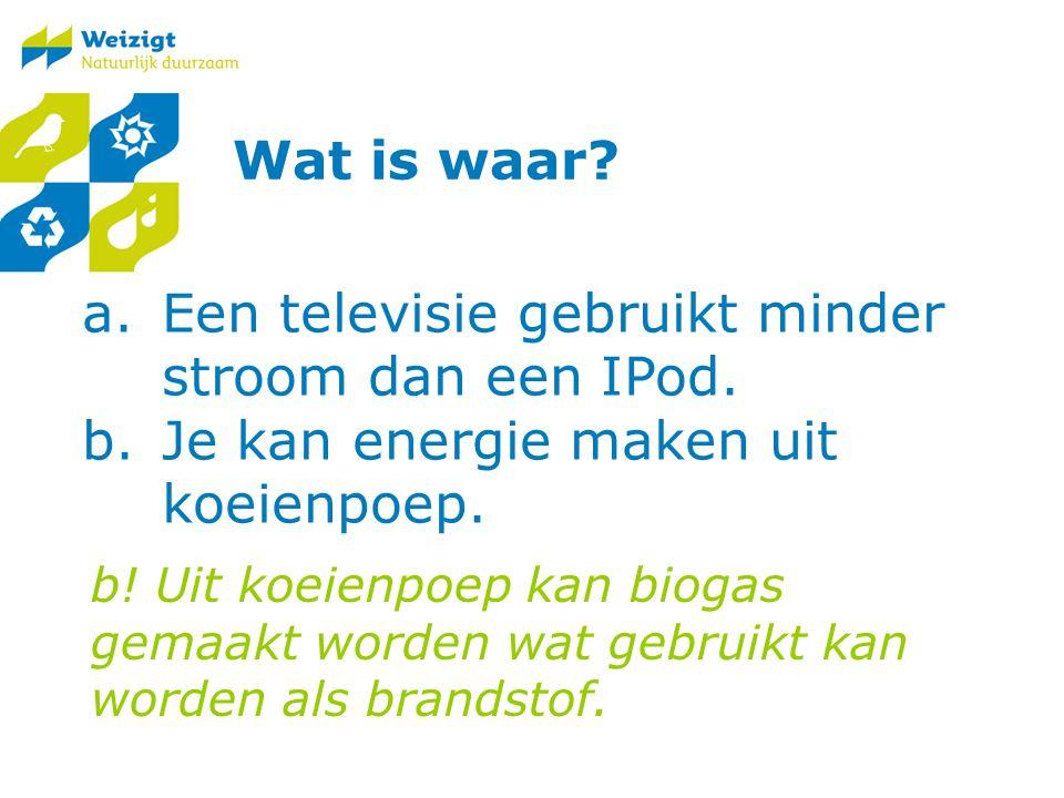 Wat is waar.a.Een televisie gebruikt minder stroom dan een IPod.