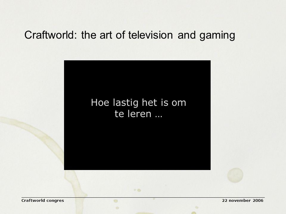 22 november 2006Craftworld congres Craftworld Conclusies over Televisie en Gaming