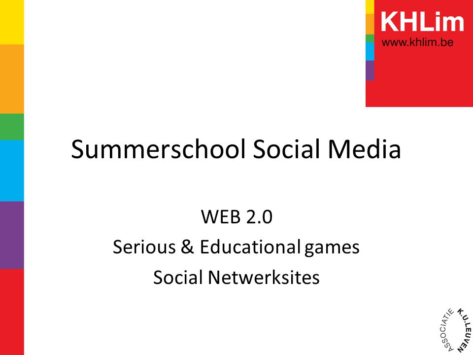 Summerschool Social Media WEB 2.0 Serious & Educational games Social Netwerksites