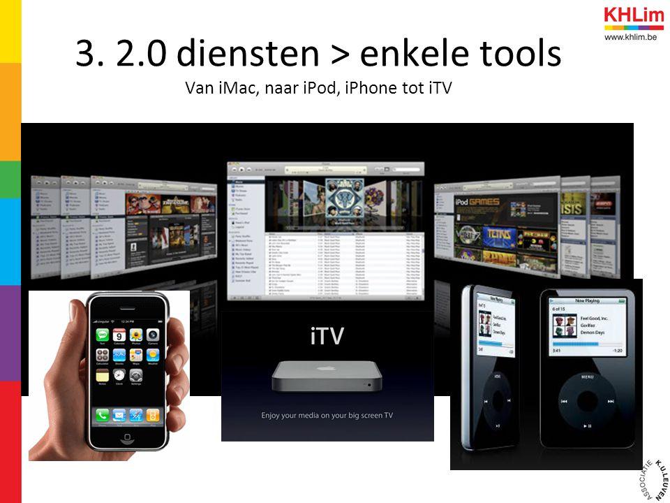 3. 2.0 diensten > enkele tools Van iMac, naar iPod, iPhone tot iTV