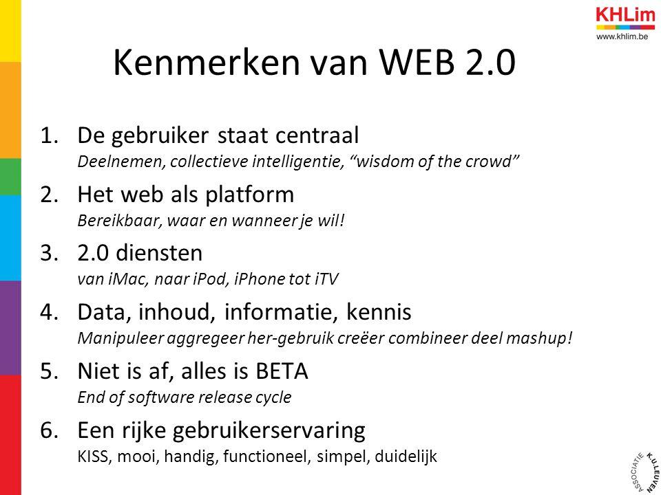 Kenmerken van WEB 2.0 1.De gebruiker staat centraal Deelnemen, collectieve intelligentie, wisdom of the crowd 2.Het web als platform Bereikbaar, waar en wanneer je wil.
