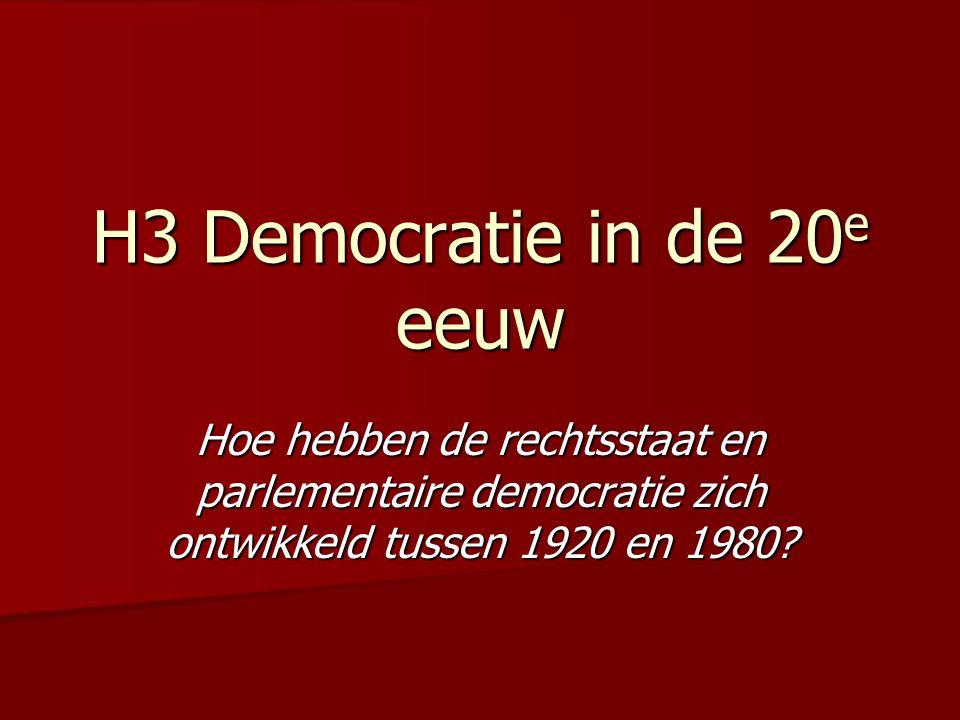 H3 Democratie in de 20 e eeuw Hoe hebben de rechtsstaat en parlementaire democratie zich ontwikkeld tussen 1920 en 1980?