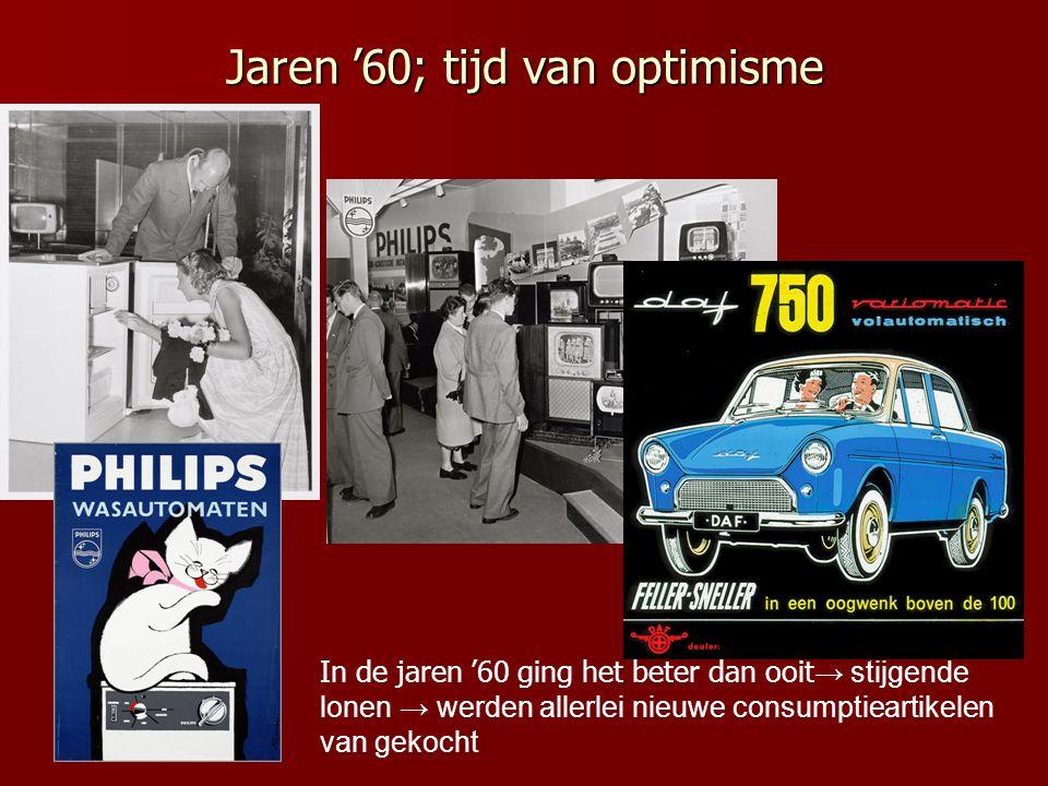 Jaren '60; tijd van optimisme In de jaren '60 ging het beter dan ooit → stijgende lonen → werden allerlei nieuwe consumptieartikelen van gekocht