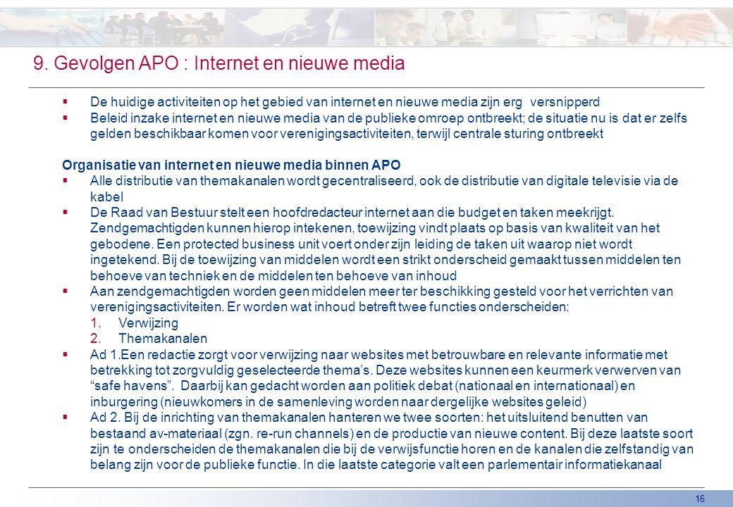 16 9. Gevolgen APO : Internet en nieuwe media  De huidige activiteiten op het gebied van internet en nieuwe media zijn erg versnipperd  Beleid inzak