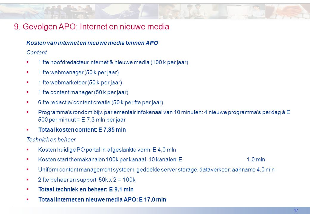 17 9. Gevolgen APO: Internet en nieuwe media Kosten van internet en nieuwe media binnen APO Content  1 fte hoofdredacteur internet & nieuwe media (10