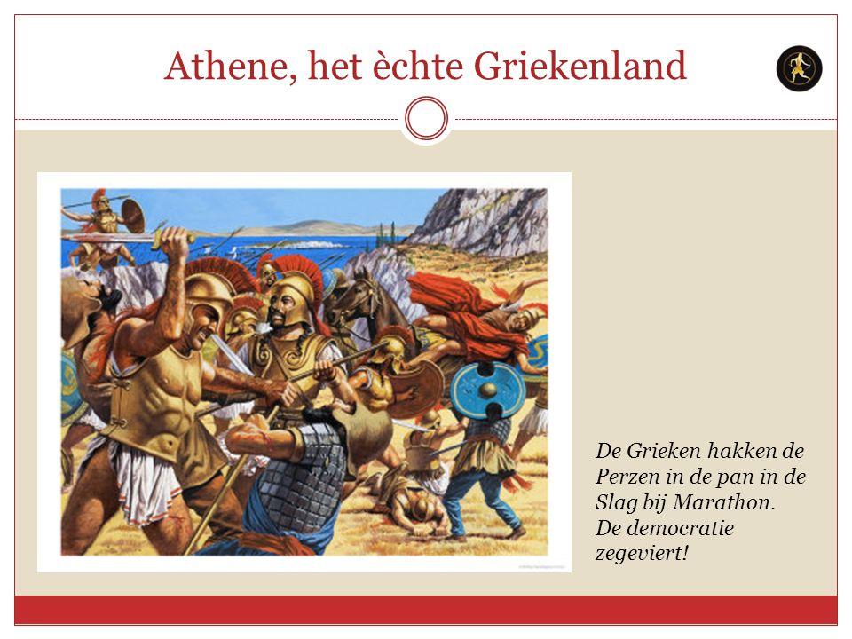 Athene, het èchte Griekenland De Grieken hakken de Perzen in de pan in de Slag bij Marathon. De democratie zegeviert!