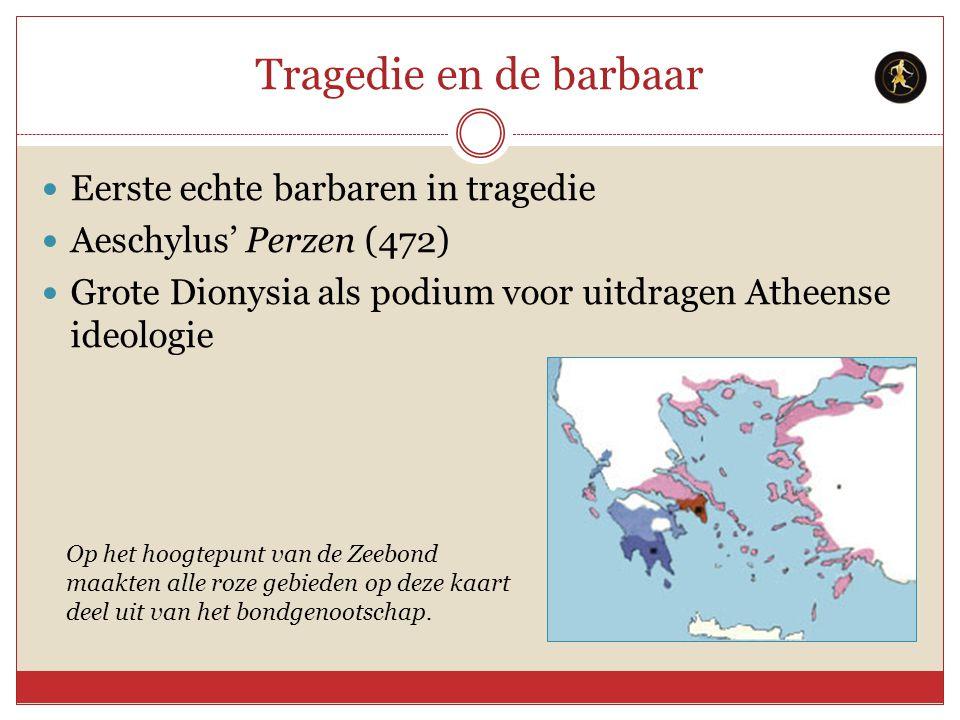 Tragedie en de barbaar Eerste echte barbaren in tragedie Aeschylus' Perzen (472) Grote Dionysia als podium voor uitdragen Atheense ideologie Op het ho