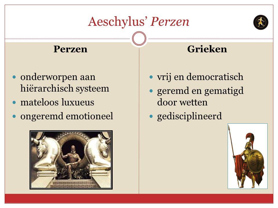 Aeschylus' Perzen Perzen onderworpen aan hiërarchisch systeem mateloos luxueus ongeremd emotioneel Grieken vrij en democratisch geremd en gematigd doo