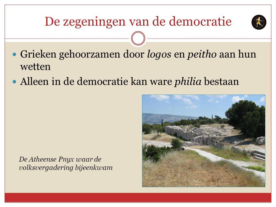 De zegeningen van de democratie Grieken gehoorzamen door logos en peitho aan hun wetten Alleen in de democratie kan ware philia bestaan De Atheense Pn