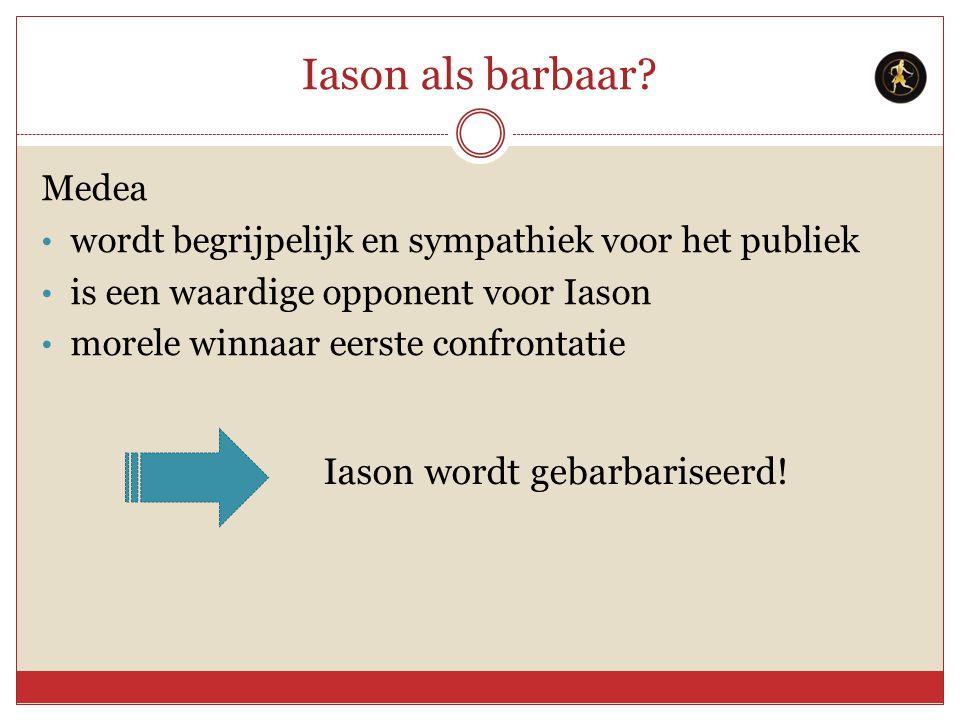 Iason als barbaar? Medea wordt begrijpelijk en sympathiek voor het publiek is een waardige opponent voor Iason morele winnaar eerste confrontatie Iaso