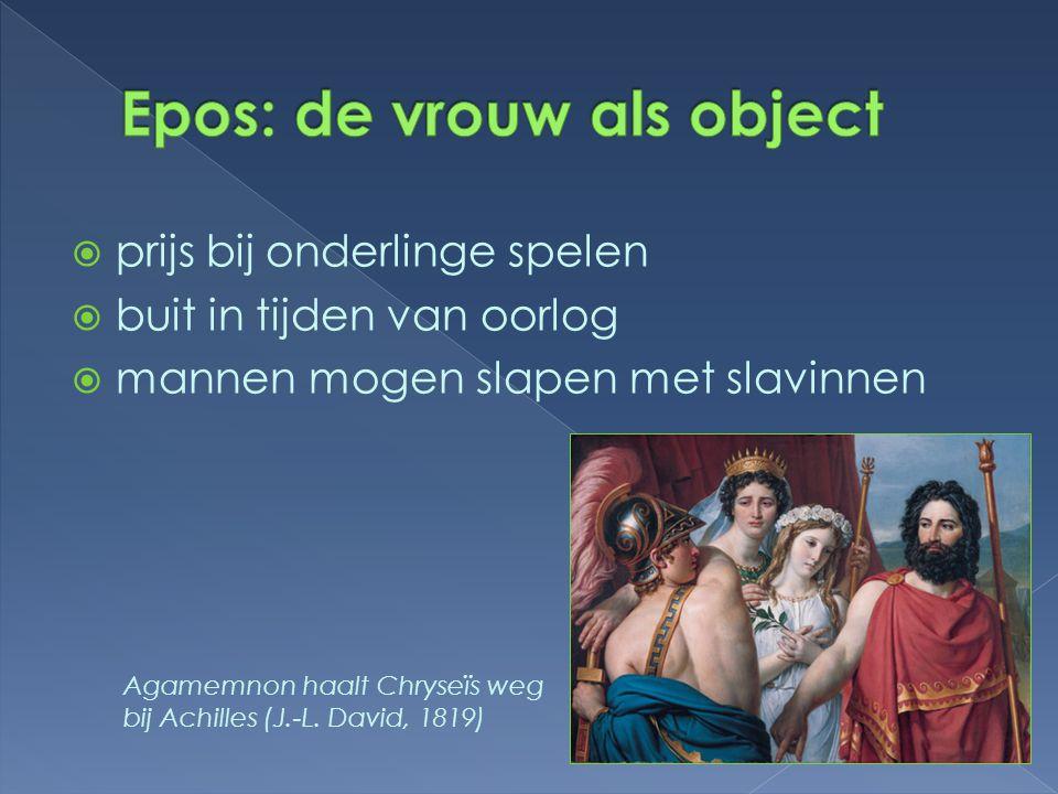  prijs bij onderlinge spelen  buit in tijden van oorlog  mannen mogen slapen met slavinnen Agamemnon haalt Chryseïs weg bij Achilles (J.-L. David,