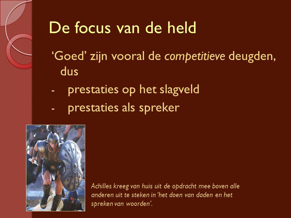 De focus van de held 'Goed' zijn vooral de competitieve deugden, dus - prestaties op het slagveld - prestaties als spreker Achilles kreeg van huis uit