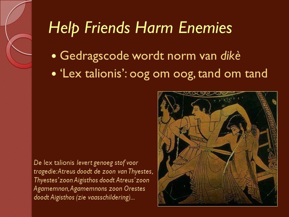 Help Friends Harm Enemies Gedragscode wordt norm van dikè 'Lex talionis': oog om oog, tand om tand De lex talionis levert genoeg stof voor tragedie: A