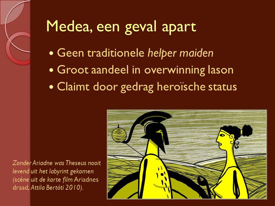 Medea, een geval apart Geen traditionele helper maiden Groot aandeel in overwinning Iason Claimt door gedrag heroïsche status Zonder Ariadne was These