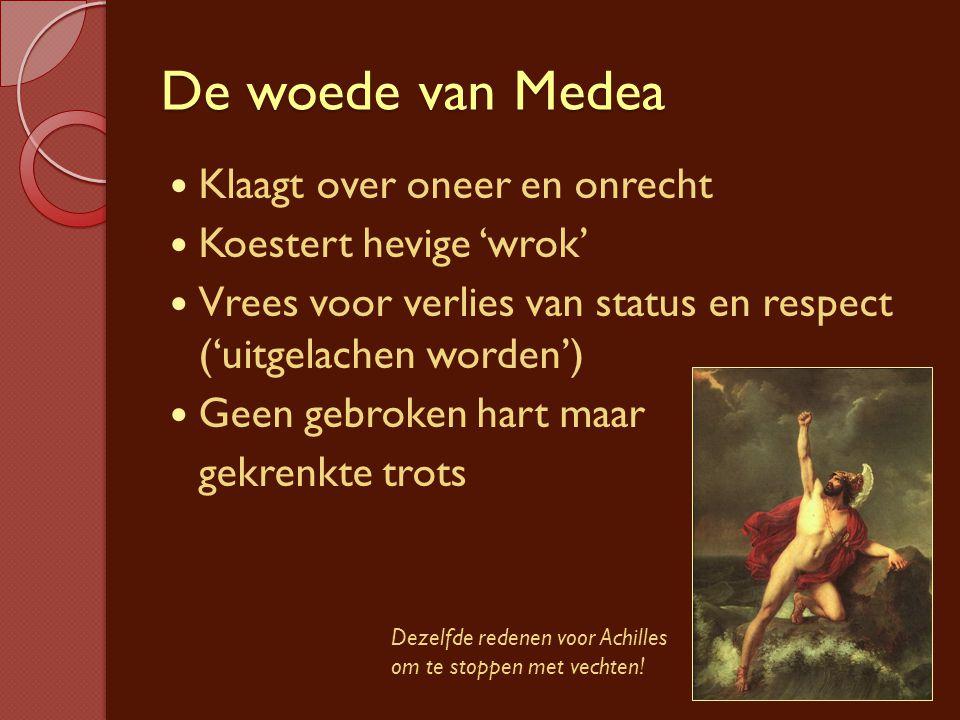 De woede van Medea Klaagt over oneer en onrecht Koestert hevige 'wrok' Vrees voor verlies van status en respect ('uitgelachen worden') Geen gebroken h