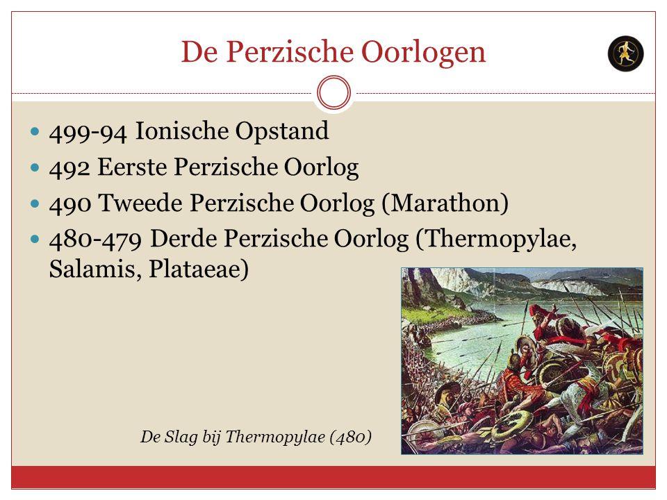 De Perzische Oorlogen 499-94 Ionische Opstand 492 Eerste Perzische Oorlog 490 Tweede Perzische Oorlog (Marathon) 480-479 Derde Perzische Oorlog (Therm