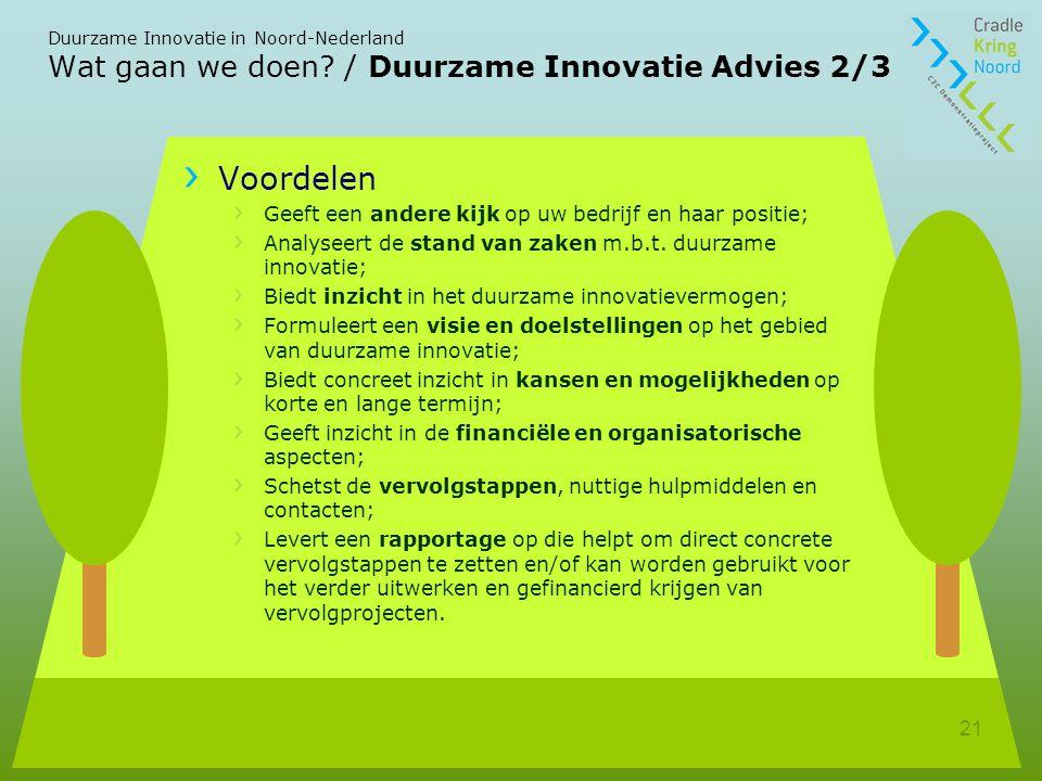 Duurzame Innovatie in Noord-Nederland 21 Wat gaan we doen.
