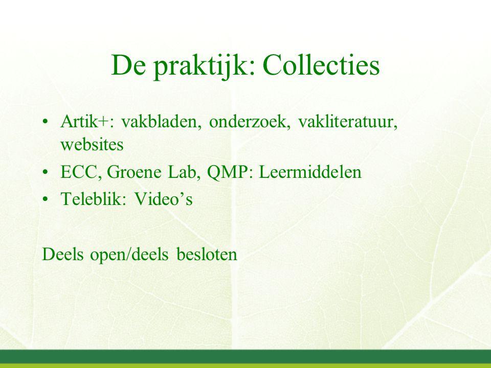 De praktijk: Collecties Artik+: vakbladen, onderzoek, vakliteratuur, websites ECC, Groene Lab, QMP: Leermiddelen Teleblik: Video's Deels open/deels besloten