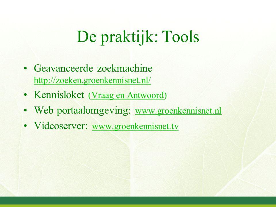 De praktijk: Tools Geavanceerde zoekmachine http://zoeken.groenkennisnet.nl/ http://zoeken.groenkennisnet.nl/ Kennisloket (Vraag en Antwoord)Vraag en Antwoord Web portaalomgeving: www.groenkennisnet.nl www.groenkennisnet.nl Videoserver: www.groenkennisnet.tv www.groenkennisnet.tv