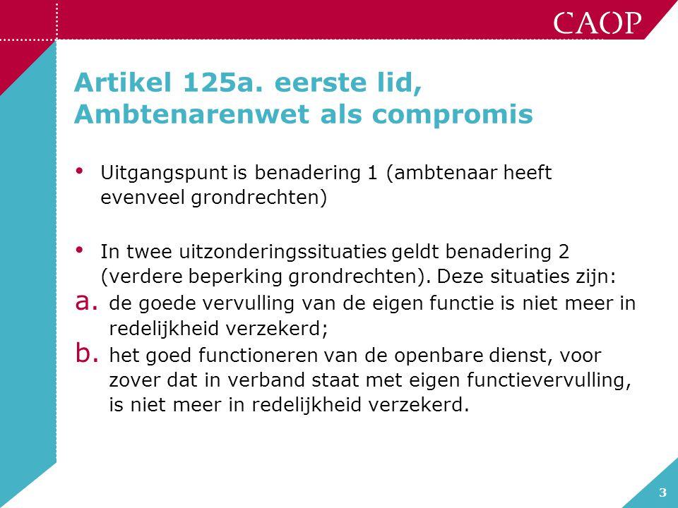 3 Artikel 125a. eerste lid, Ambtenarenwet als compromis Uitgangspunt is benadering 1 (ambtenaar heeft evenveel grondrechten) In twee uitzonderingssitu