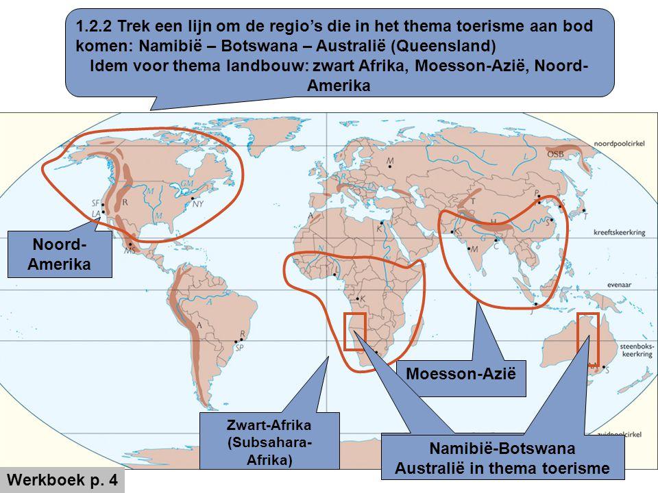 Noord- Amerika Zwart-Afrika (Subsahara- Afrika) Moesson-Azië Namibië-Botswana Australië in thema toerisme 1.2.2 Trek een lijn om de regio's die in het