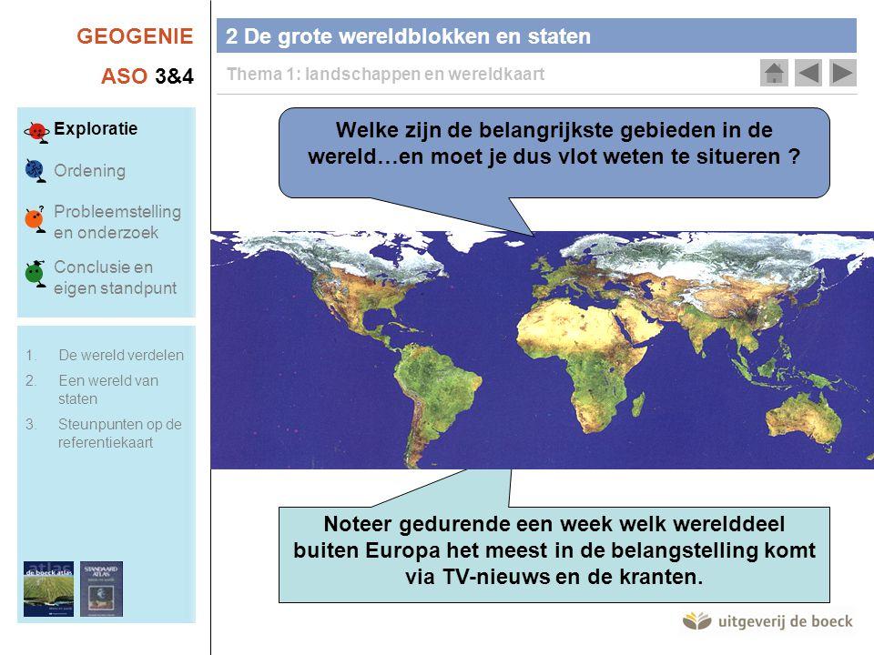 GEOGENIE ASO 3&4 2 De grote wereldblokken en staten Thema 1: landschappen en wereldkaart Noteer gedurende een week welk werelddeel buiten Europa het m