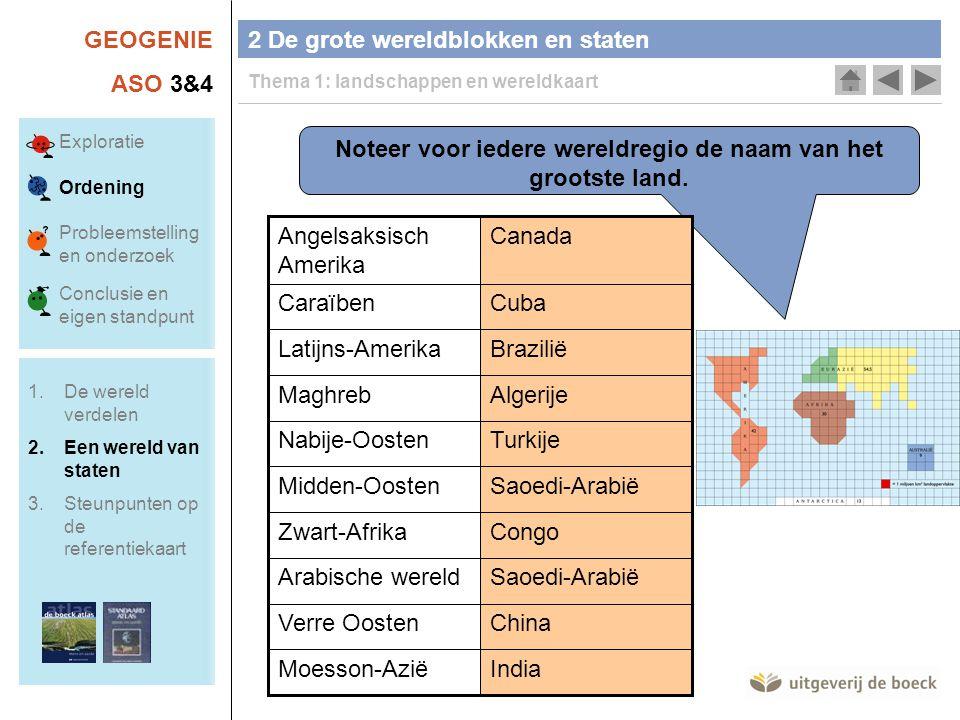 GEOGENIE ASO 3&4 2 De grote wereldblokken en staten Thema 1: landschappen en wereldkaart Noteer voor iedere wereldregio de naam van het grootste land.