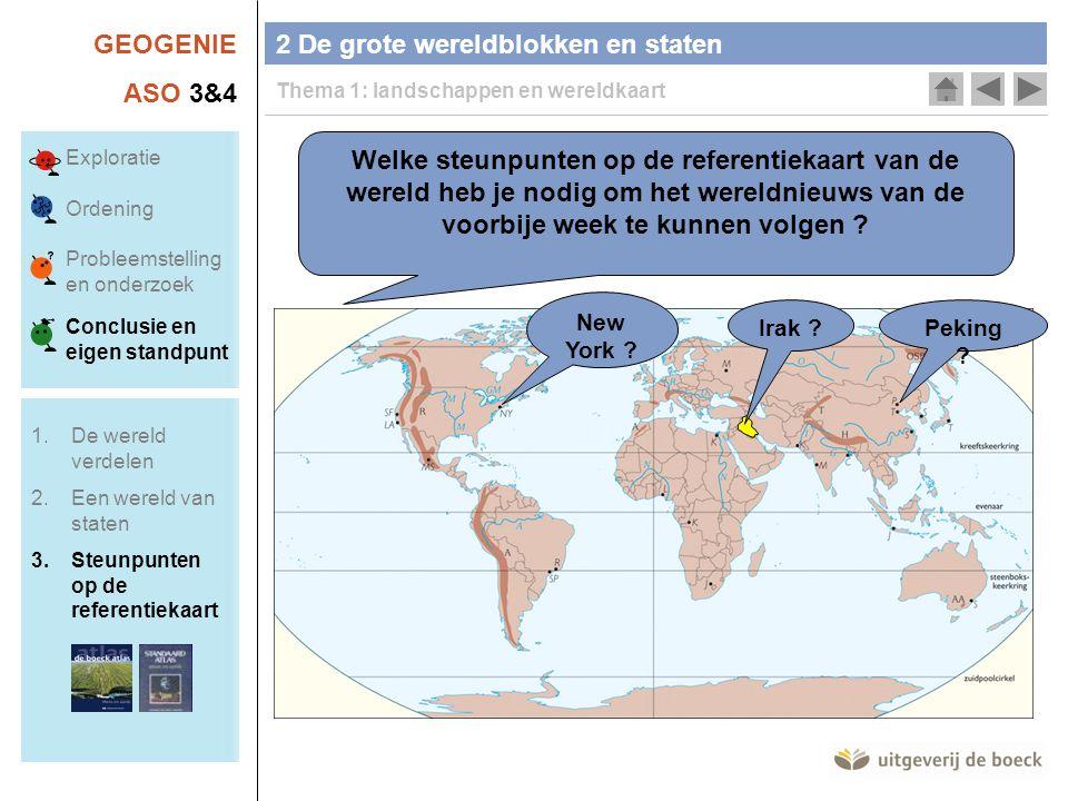 GEOGENIE ASO 3&4 2 De grote wereldblokken en staten Thema 1: landschappen en wereldkaart Welke steunpunten op de referentiekaart van de wereld heb je