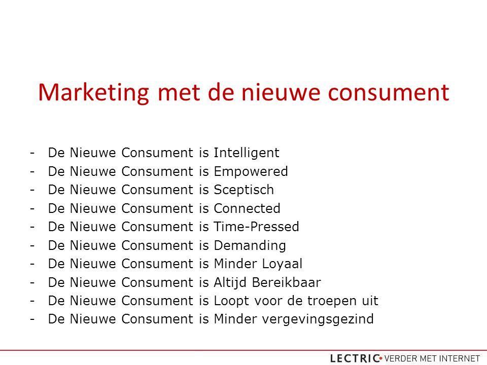 Marketing met de nieuwe consument -De Nieuwe Consument is Intelligent -De Nieuwe Consument is Empowered -De Nieuwe Consument is Sceptisch -De Nieuwe Consument is Connected -De Nieuwe Consument is Time-Pressed -De Nieuwe Consument is Demanding -De Nieuwe Consument is Minder Loyaal -De Nieuwe Consument is Altijd Bereikbaar -De Nieuwe Consument is Loopt voor de troepen uit -De Nieuwe Consument is Minder vergevingsgezind