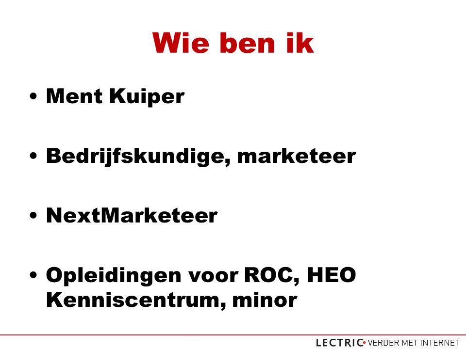Wie ben ik Ment Kuiper Bedrijfskundige, marketeer NextMarketeer Opleidingen voor ROC, HEO Kenniscentrum, minor