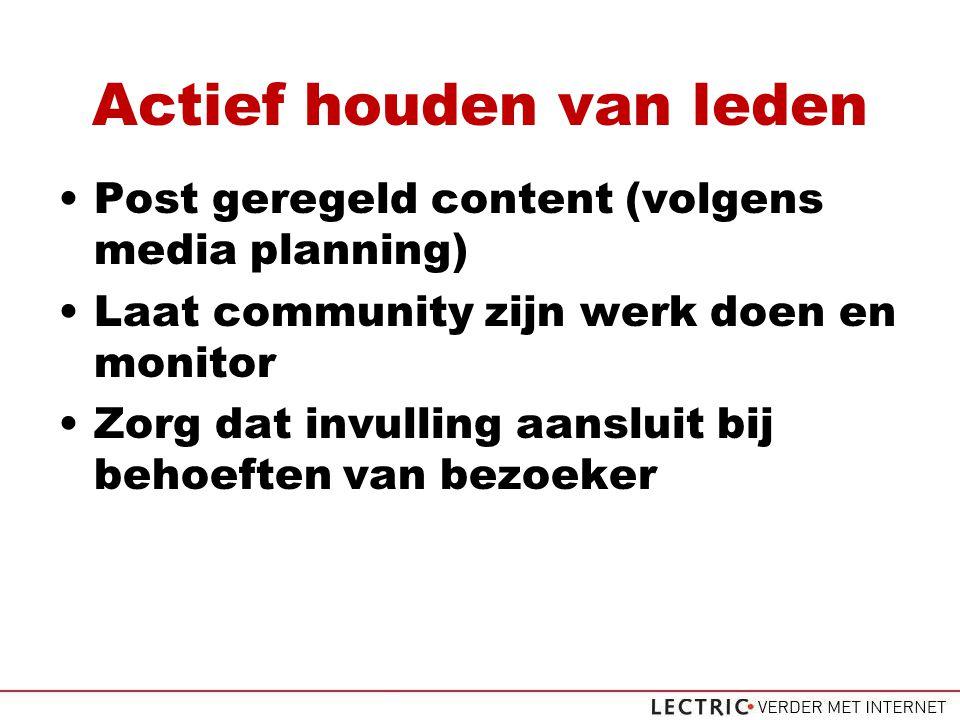 Actief houden van leden Post geregeld content (volgens media planning) Laat community zijn werk doen en monitor Zorg dat invulling aansluit bij behoeften van bezoeker