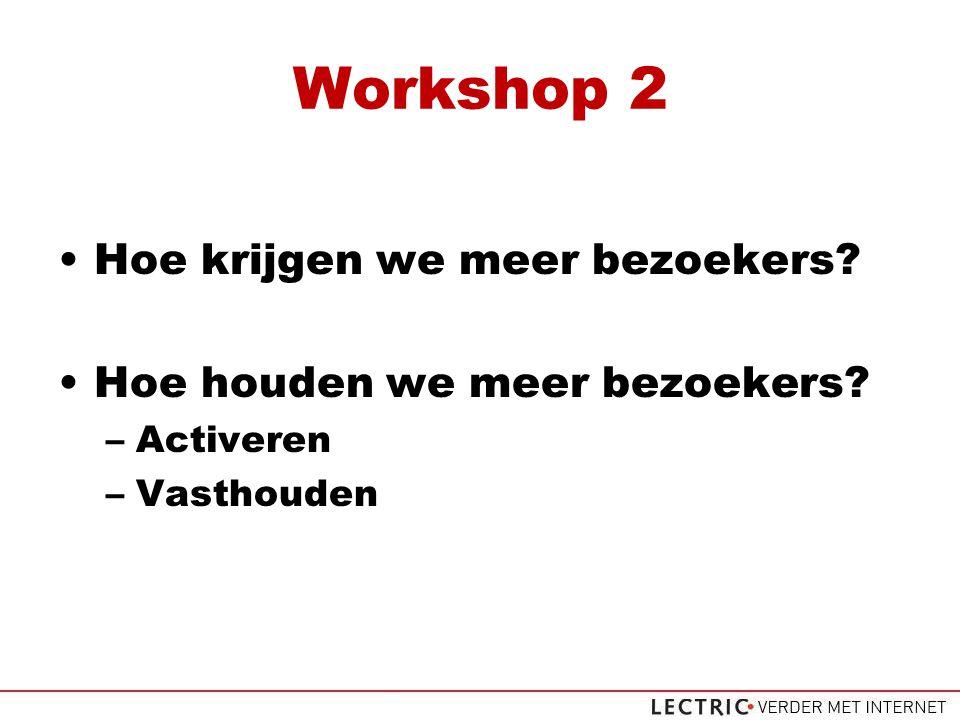 Workshop 2 Hoe krijgen we meer bezoekers Hoe houden we meer bezoekers –Activeren –Vasthouden